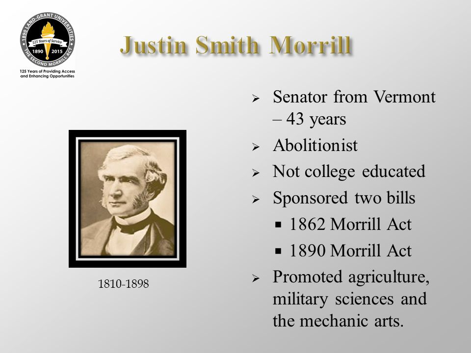Justin Smith Morrill Senator from Vermont – 43 years Abolitionist