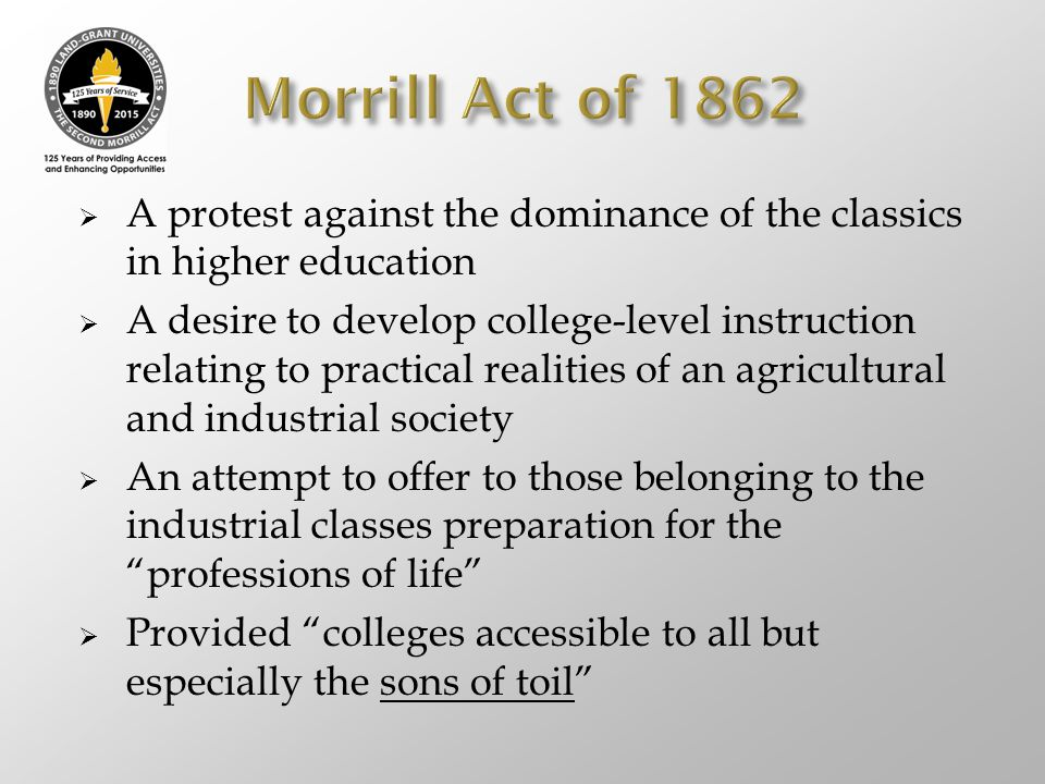 Morrill Act of 1862 A protest against the dominance of the classics in higher education.