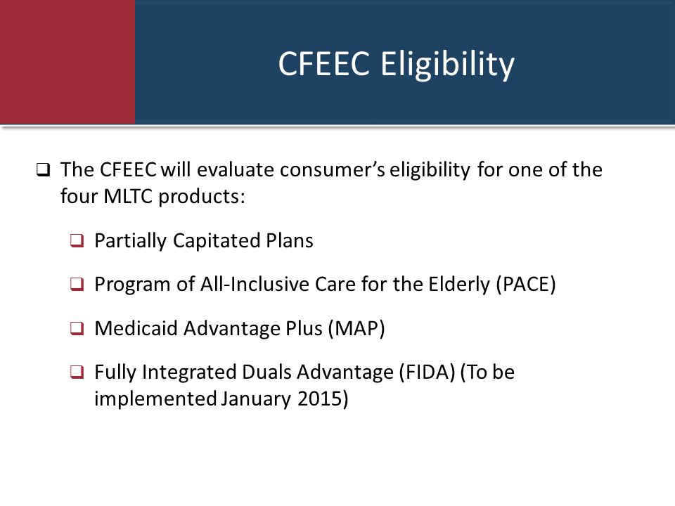 CFEEC Eligibility The CFEEC will evaluate consumer's eligibility for one of the four MLTC products: