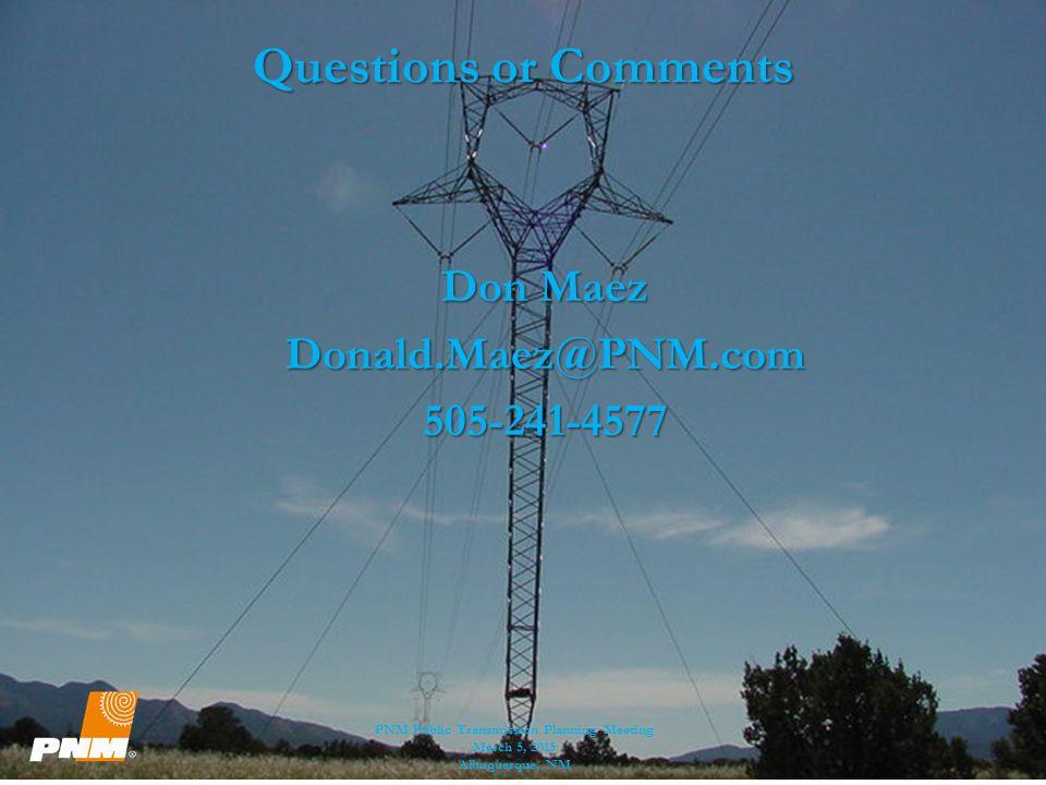 Questions or Comments Don Maez Donald.Maez@PNM.com 505-241-4577