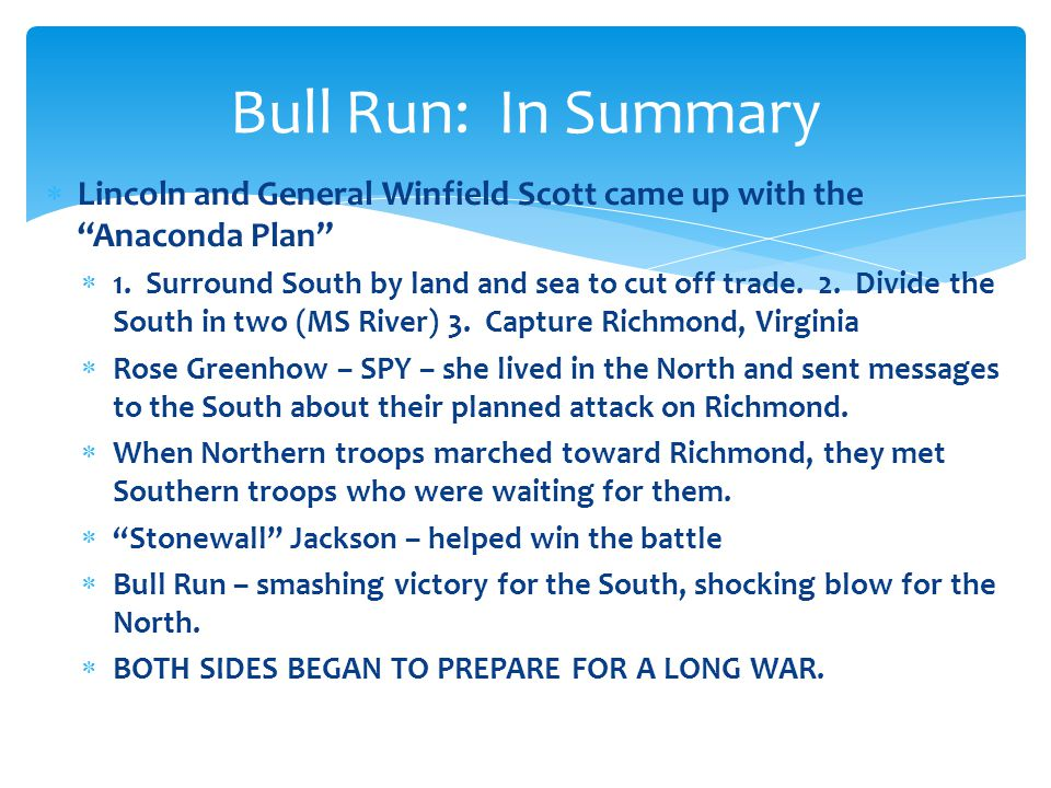 Bull Run: In Summary Lincoln and General Winfield Scott came up with the Anaconda Plan
