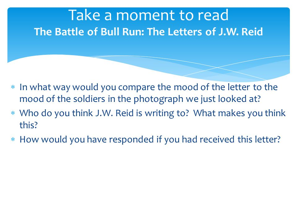 Take a moment to read The Battle of Bull Run: The Letters of J.W. Reid