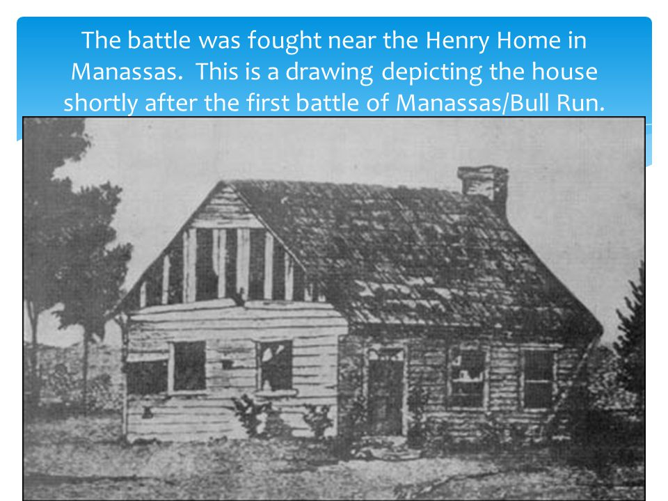 The battle was fought near the Henry Home in Manassas