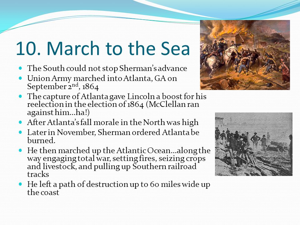 10. March to the Sea The South could not stop Sherman's advance