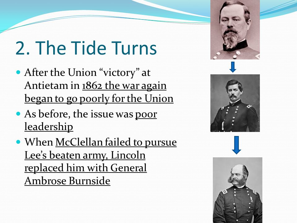 2. The Tide Turns After the Union victory at Antietam in 1862 the war again began to go poorly for the Union.