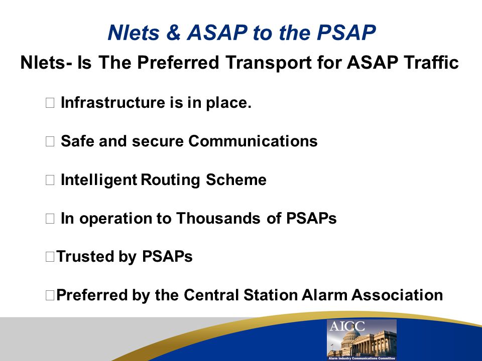 Nlets & ASAP to the PSAP Nlets- Is The Preferred Transport for ASAP Traffic.  Infrastructure is in place.