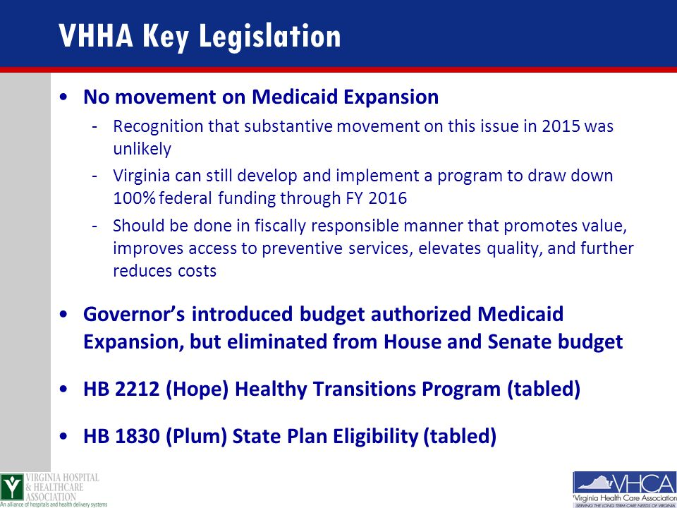 VHHA Key Legislation No movement on Medicaid Expansion