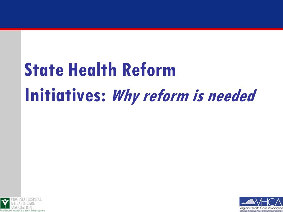 State Health Reform Initiatives: Why reform is needed