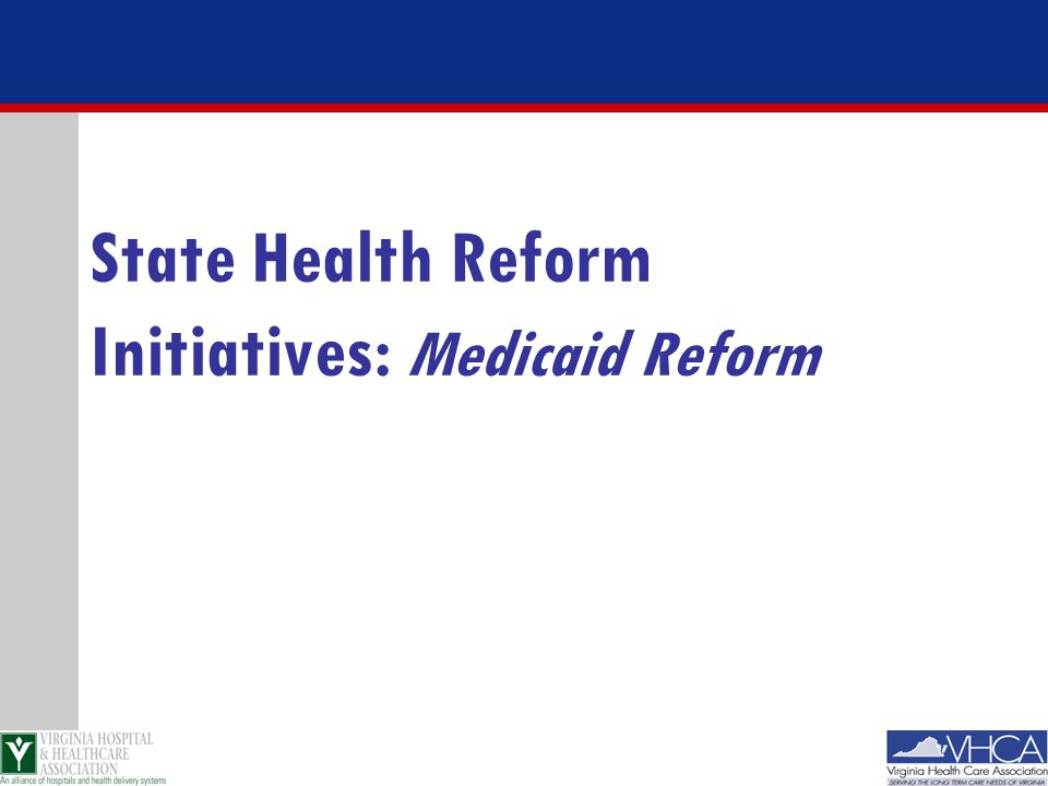 State Health Reform Initiatives: Medicaid Reform