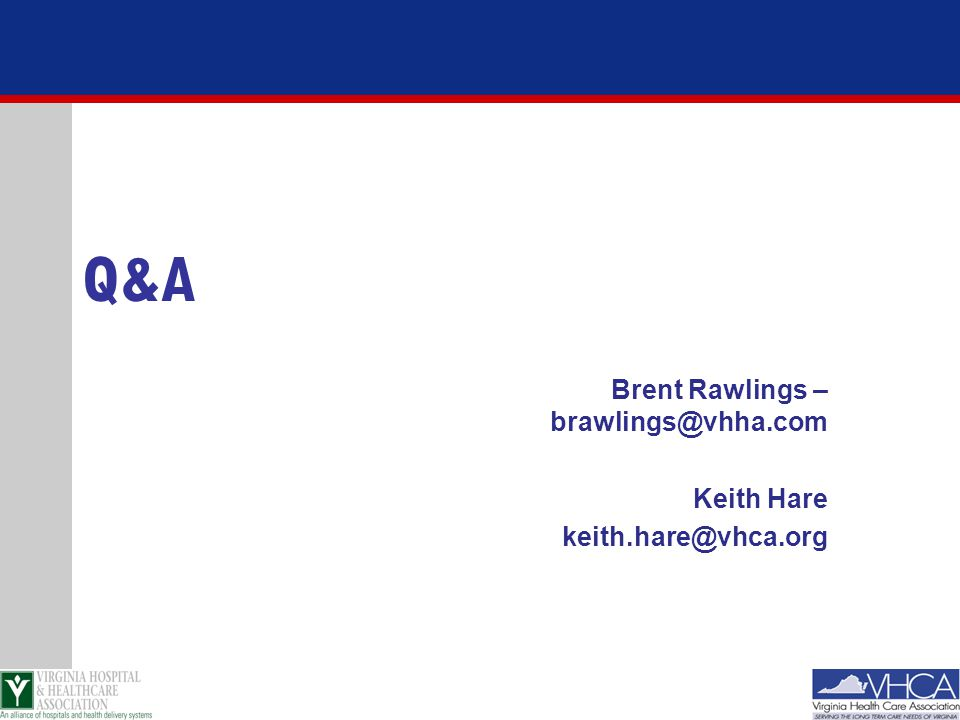 Brent Rawlings – brawlings@vhha.com Keith Hare keith.hare@vhca.org