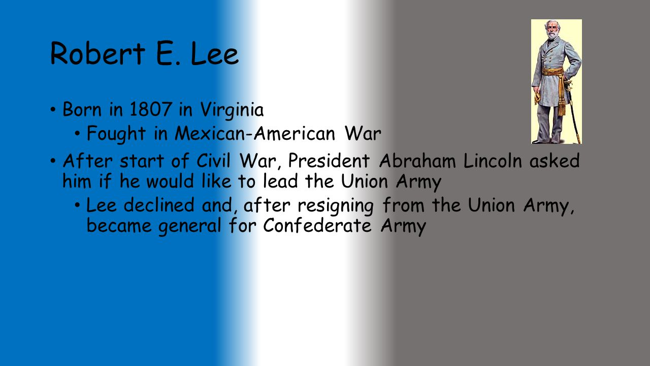 Robert E. Lee Born in 1807 in Virginia Fought in Mexican-American War