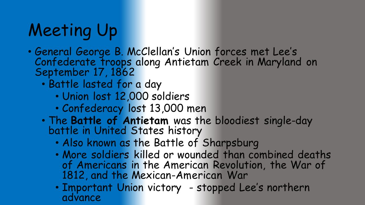 Meeting Up General George B. McClellan's Union forces met Lee's Confederate troops along Antietam Creek in Maryland on September 17, 1862.