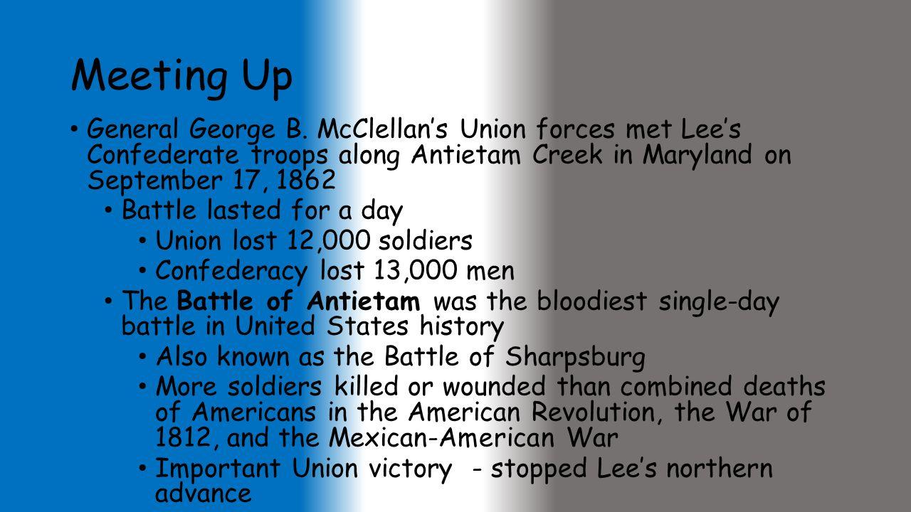 Meeting Up General George B. McClellan's Union forces met Lee's Confederate troops along Antietam Creek in Maryland on September 17, 1862.
