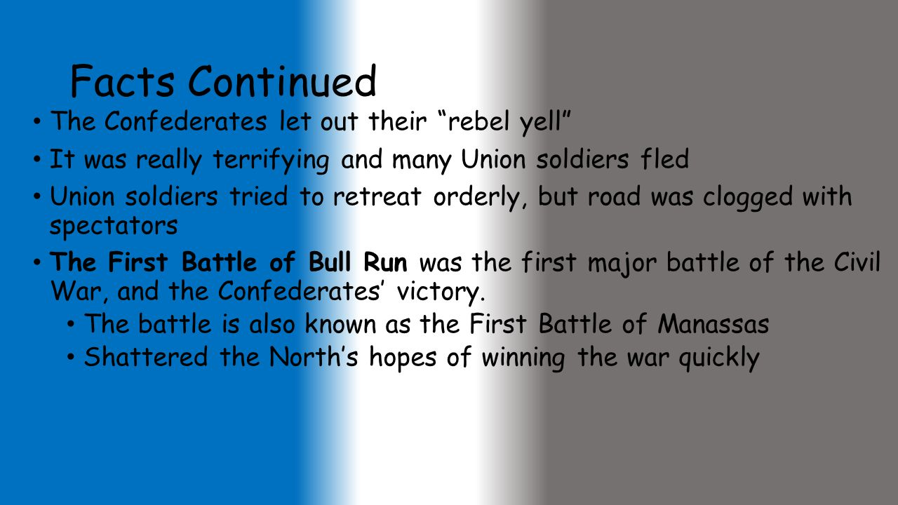 Facts Continued The Confederates let out their rebel yell