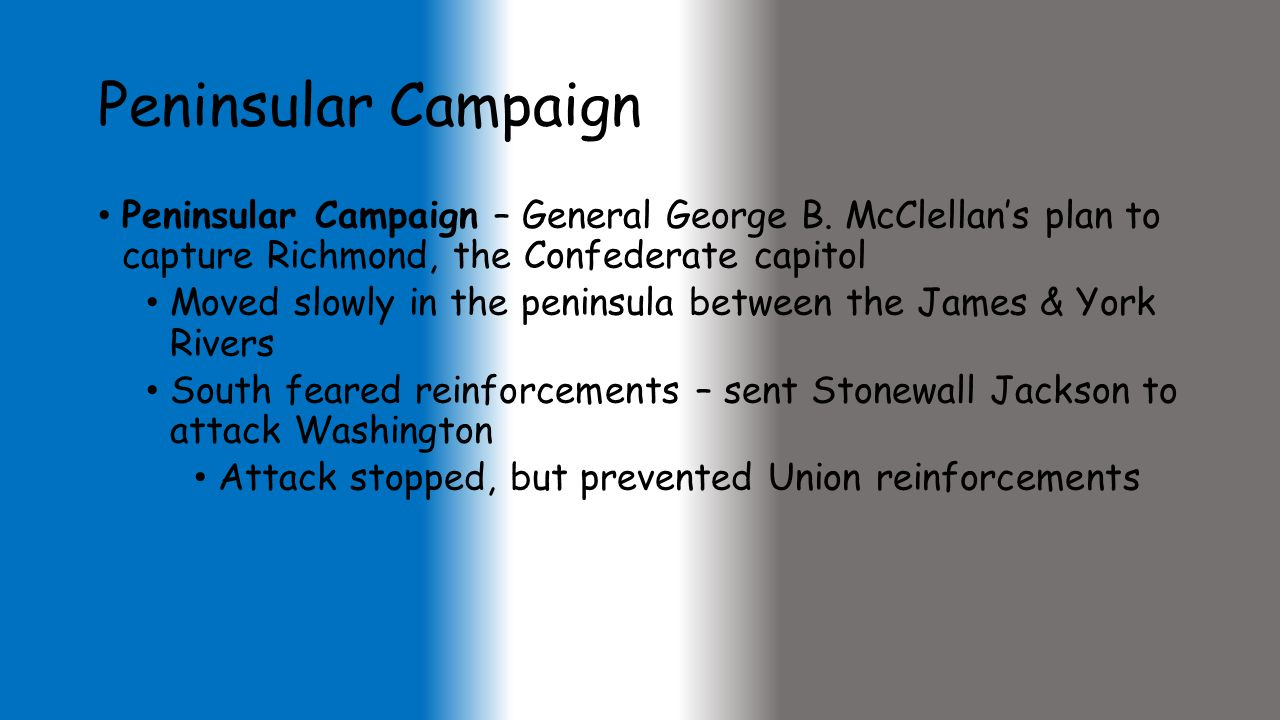 Peninsular Campaign Peninsular Campaign – General George B. McClellan's plan to capture Richmond, the Confederate capitol.