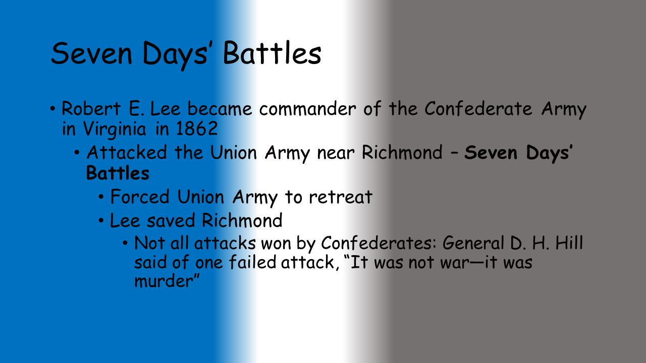 Seven Days' Battles Robert E. Lee became commander of the Confederate Army in Virginia in 1862.