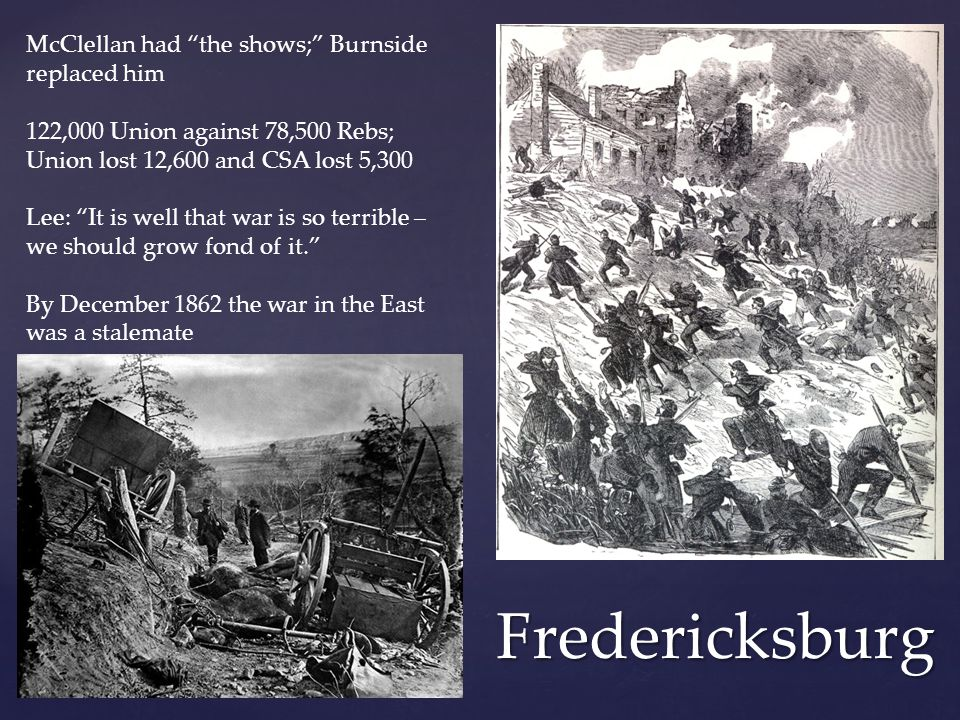 Fredericksburg McClellan had the shows; Burnside replaced him