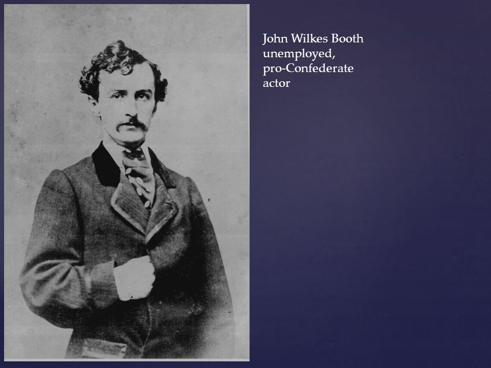 John Wilkes Booth unemployed, pro-Confederate actor