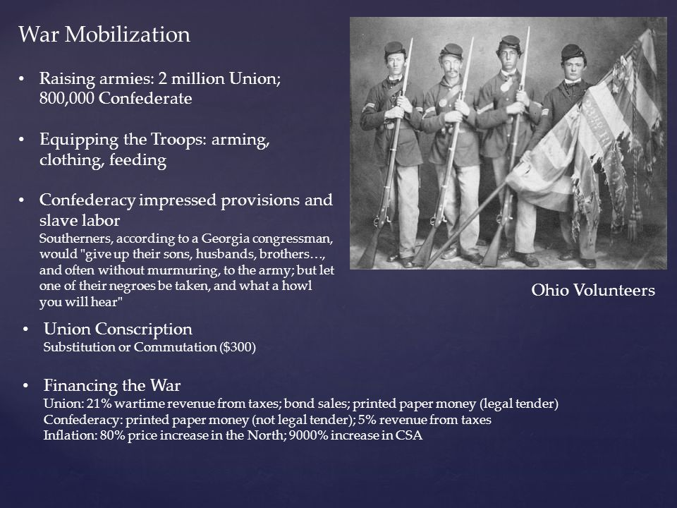 War Mobilization Raising armies: 2 million Union; 800,000 Confederate