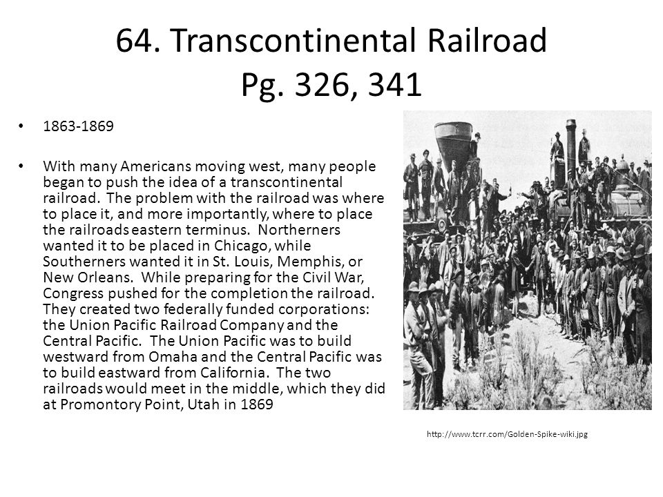 64. Transcontinental Railroad Pg. 326, 341