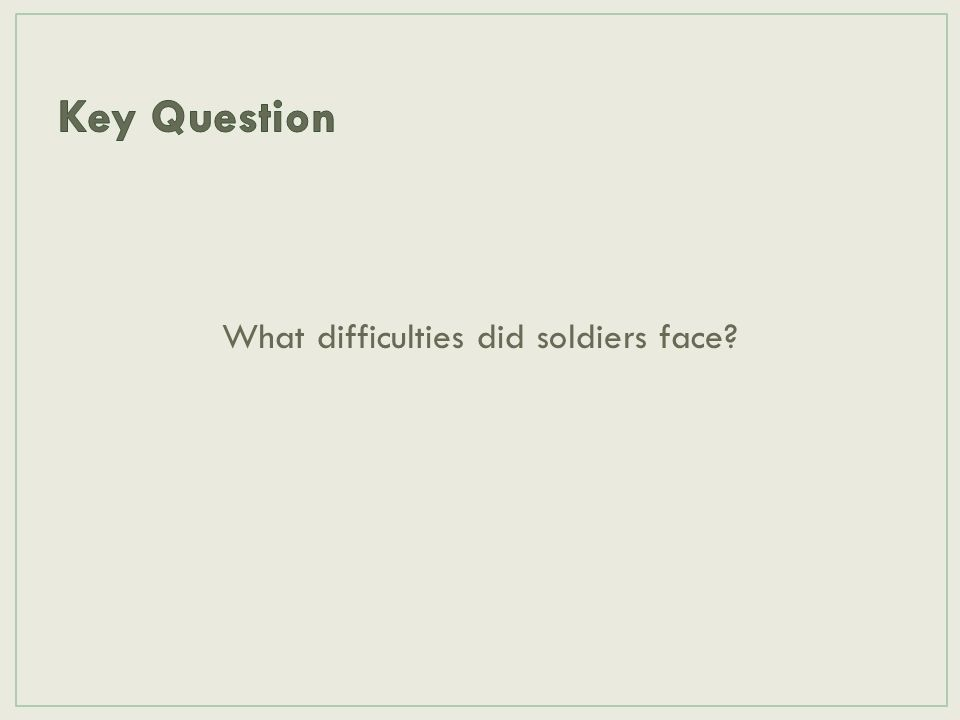 What difficulties did soldiers face