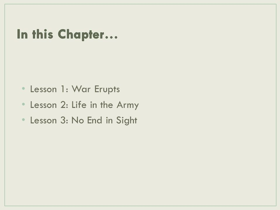 In this Chapter… Lesson 1: War Erupts Lesson 2: Life in the Army