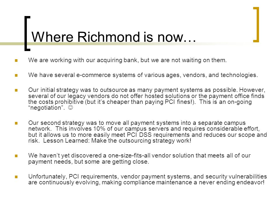 Where Richmond is now… We are working with our acquiring bank, but we are not waiting on them.