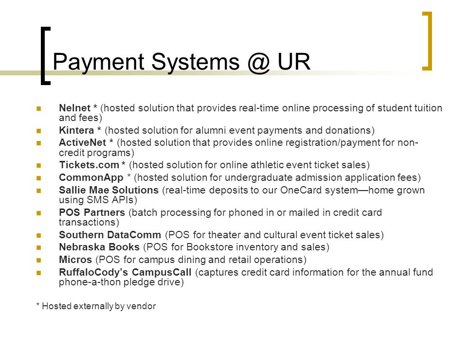 Payment Systems @ UR Nelnet * (hosted solution that provides real-time online processing of student tuition and fees)