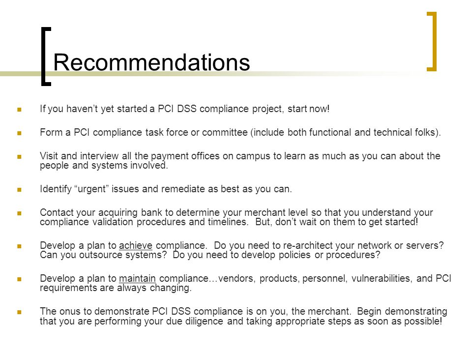 Recommendations If you haven't yet started a PCI DSS compliance project, start now!
