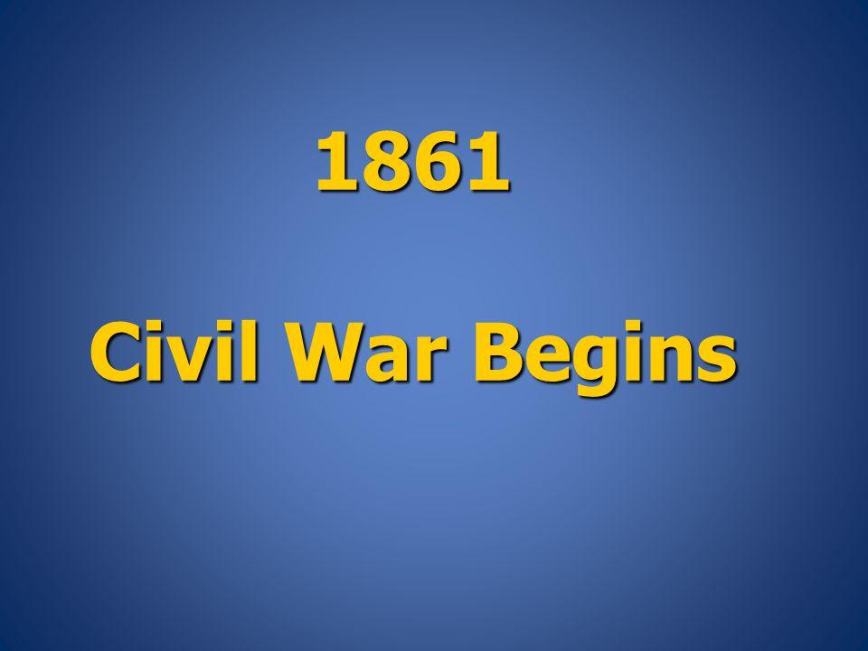 1861 Civil War Begins