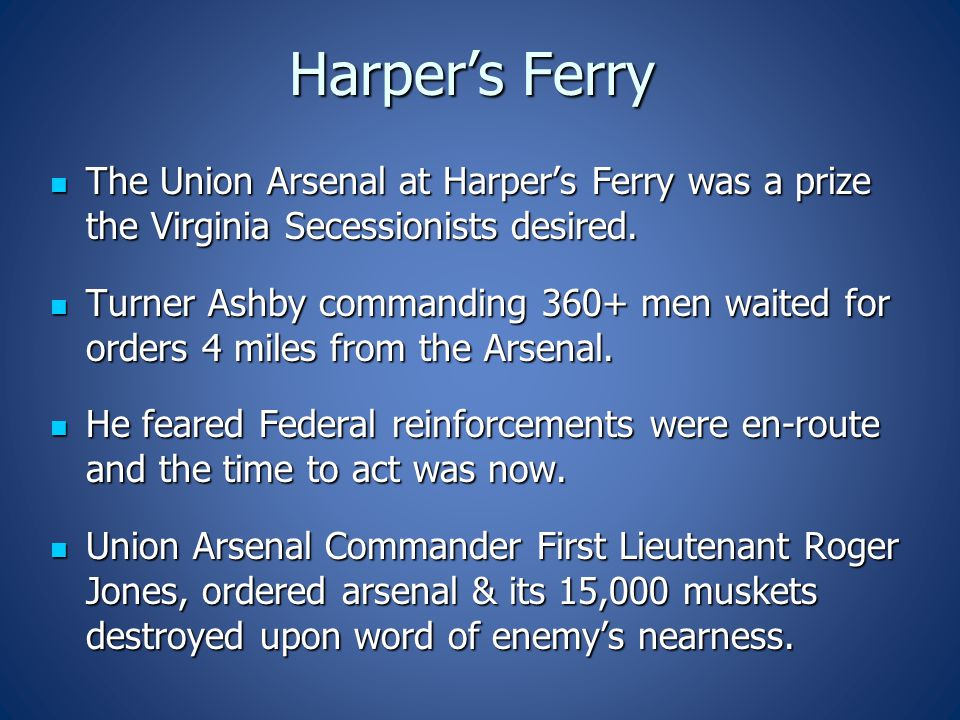 Harper's Ferry The Union Arsenal at Harper's Ferry was a prize the Virginia Secessionists desired.