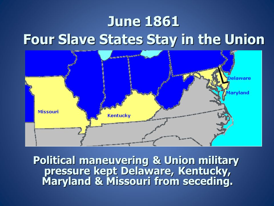 June 1861 Four Slave States Stay in the Union