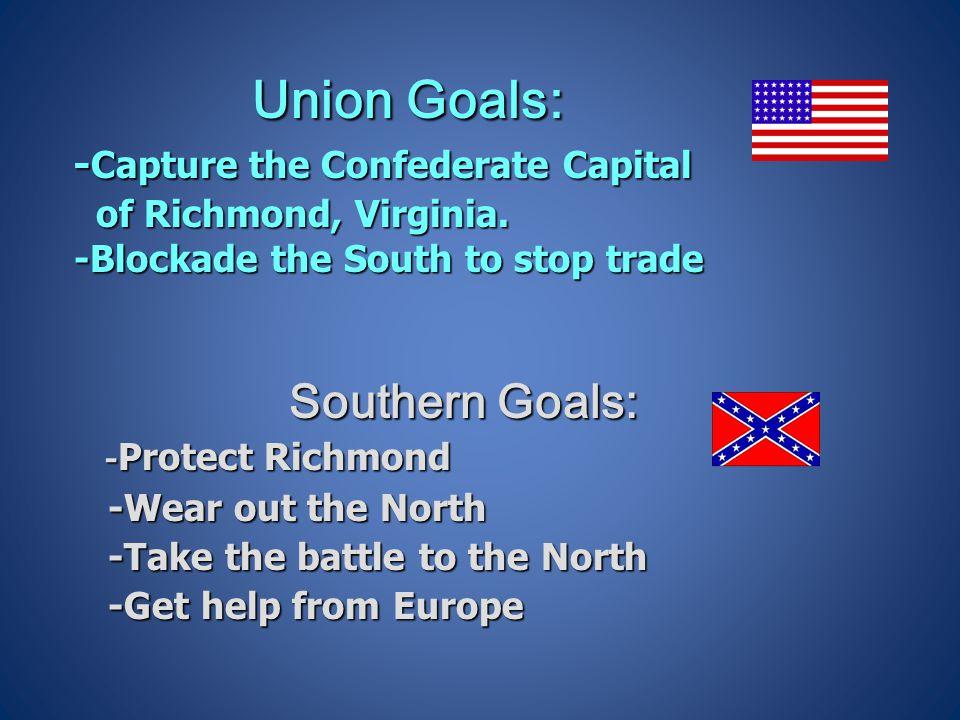 Union Goals: -Capture the Confederate Capital of Richmond, Virginia