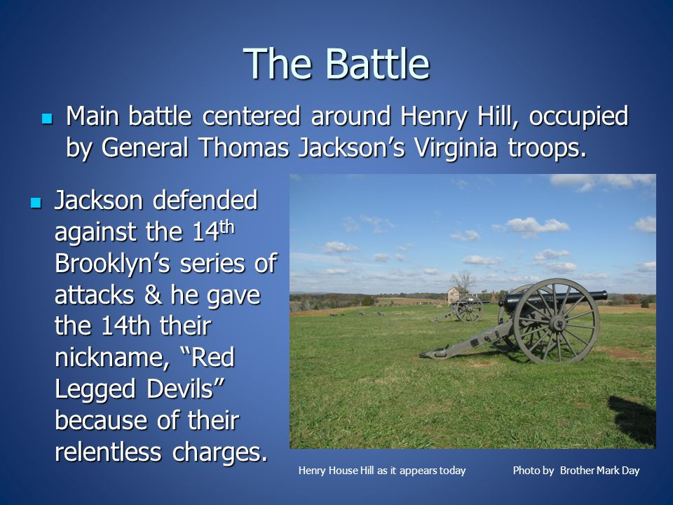 The Battle Main battle centered around Henry Hill, occupied by General Thomas Jackson's Virginia troops.