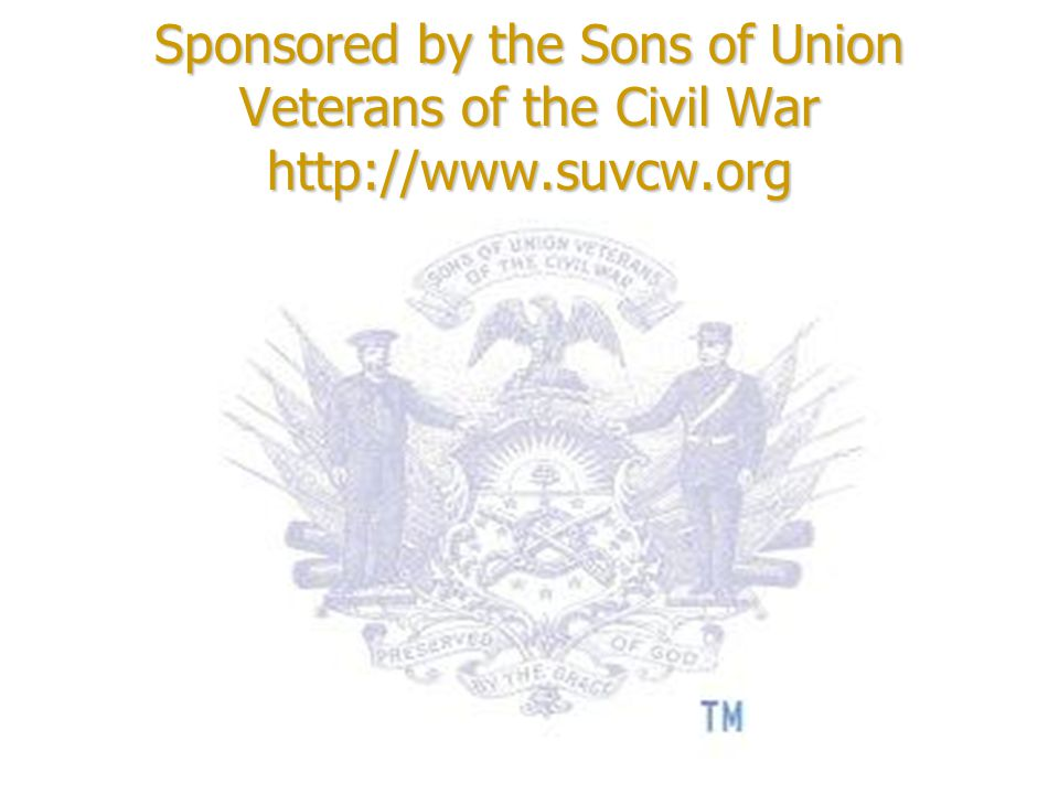 Sponsored by the Sons of Union Veterans of the Civil War http://www