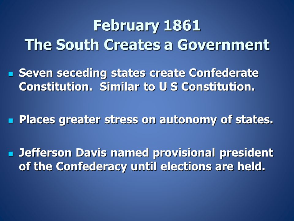 February 1861 The South Creates a Government