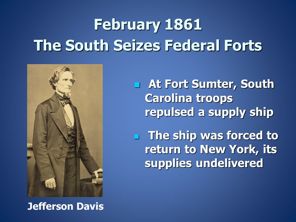 February 1861 The South Seizes Federal Forts