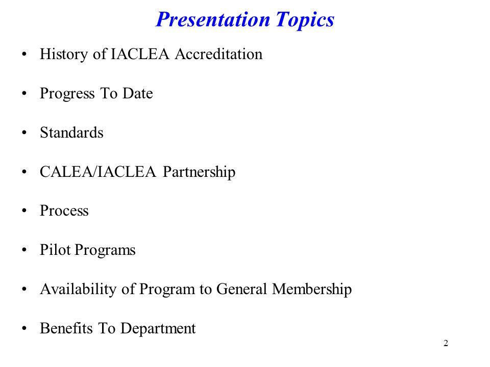 Presentation Topics History of IACLEA Accreditation Progress To Date