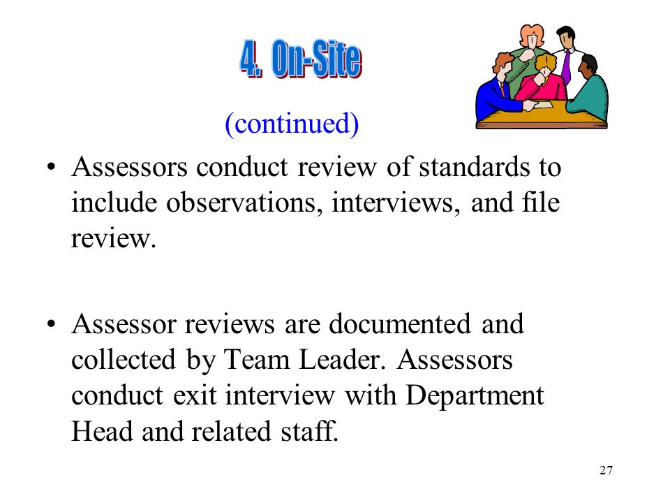 4. On-Site (continued) Assessors conduct review of standards to include observations, interviews, and file review.