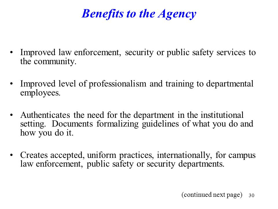 Benefits to the Agency Improved law enforcement, security or public safety services to the community.