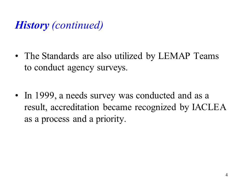 History (continued) The Standards are also utilized by LEMAP Teams to conduct agency surveys.