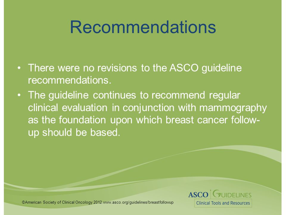 Recommendations There were no revisions to the ASCO guideline recommendations.