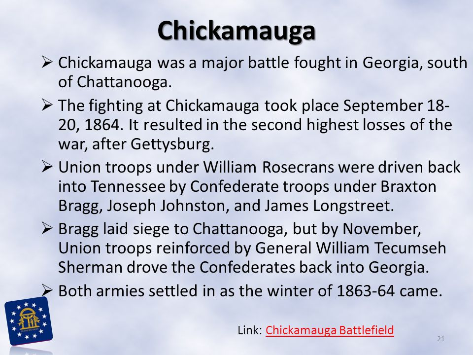 Chickamauga Chickamauga was a major battle fought in Georgia, south of Chattanooga.
