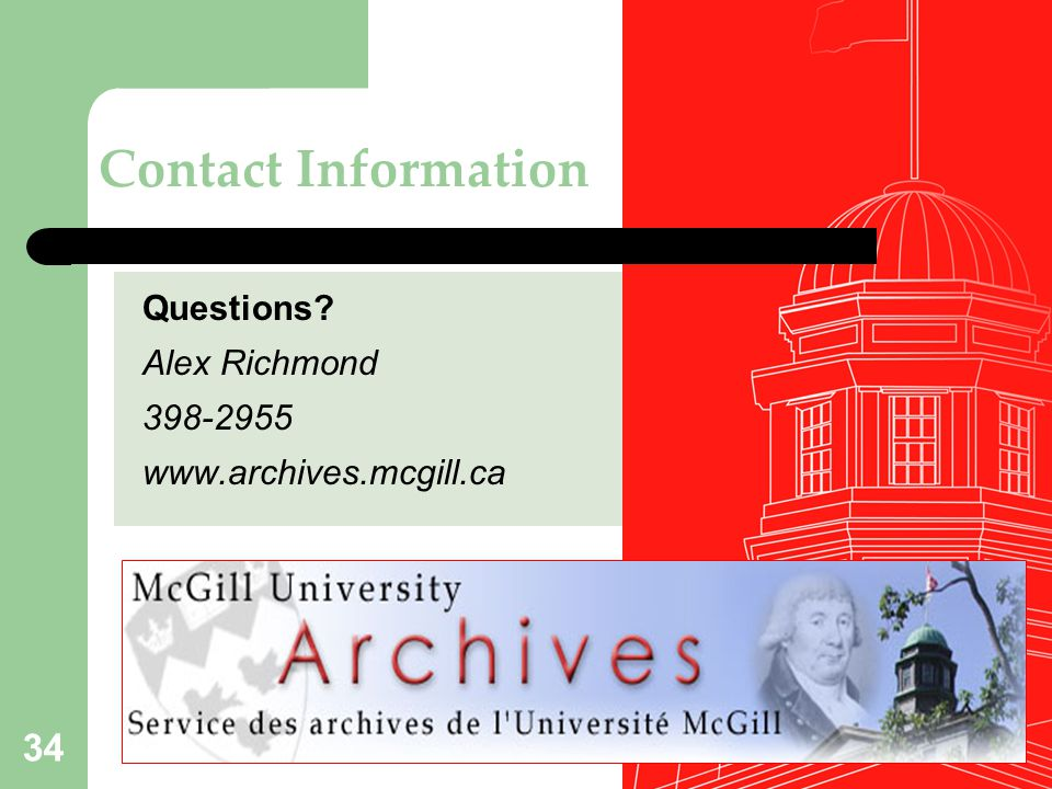 Contact Information Questions Alex Richmond. 398-2955. www.archives.mcgill.ca. How does all this work
