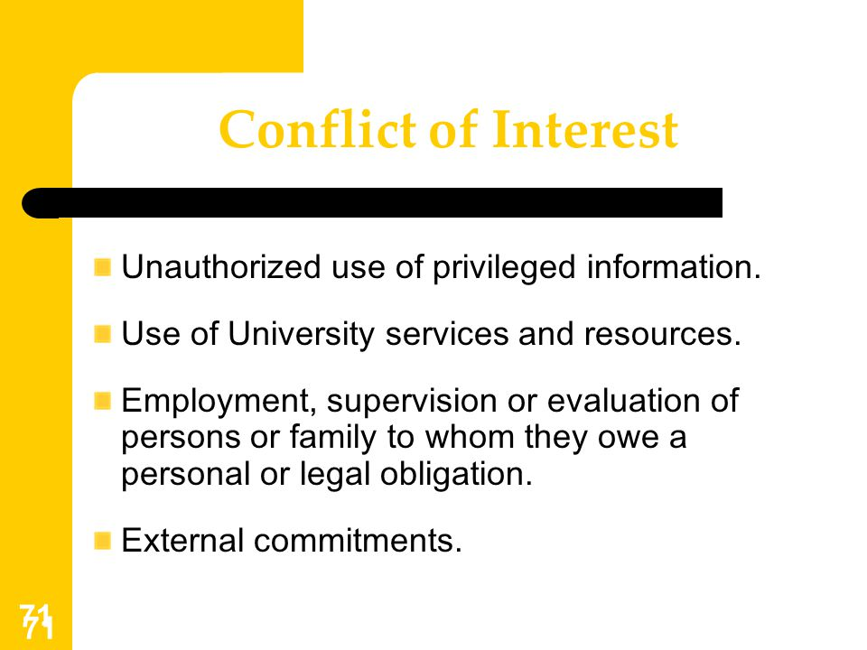 Conflict of Interest Unauthorized use of privileged information.