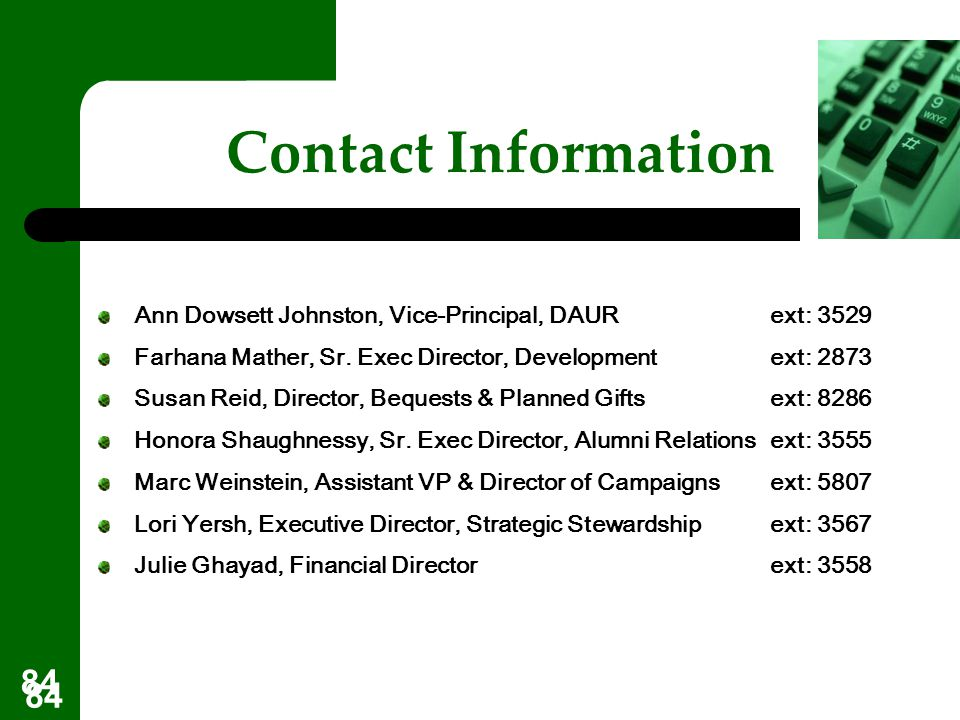 Contact Information Ann Dowsett Johnston, Vice-Principal, DAUR ext: 3529. Farhana Mather, Sr. Exec Director, Development ext: 2873.