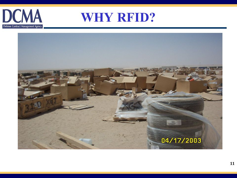 WHY RFID This is a picture of the Theatre Distribution Center in Kuwait during the early days of Operation Iraqi Freedom.