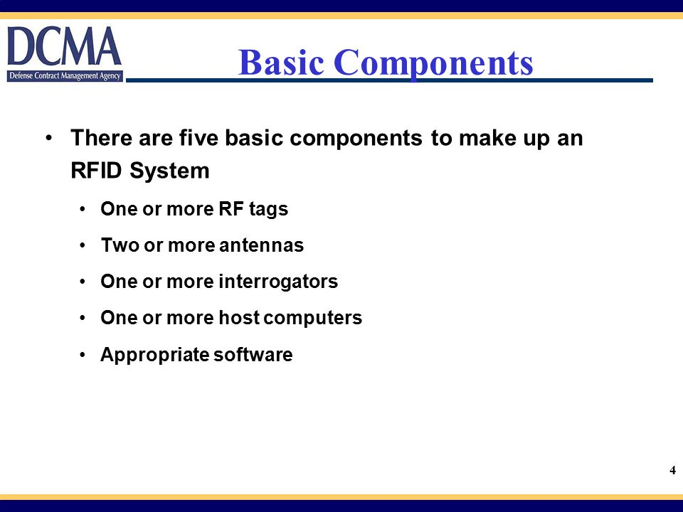 Basic Components There are five basic components to make up an RFID System. One or more RF tags. Two or more antennas.
