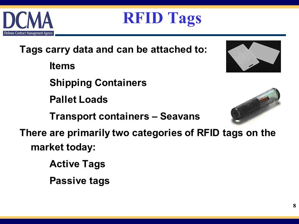 RFID Tags Tags carry data and can be attached to: Items