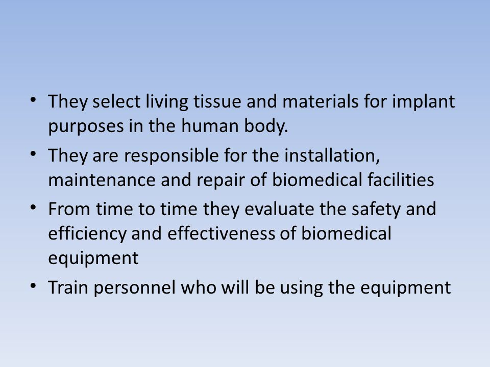 They select living tissue and materials for implant purposes in the human body.